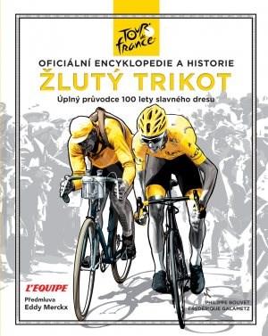 Žlutý trikot: Oficiální encyklopedie a historie Tour de France - Philippe Bouvet; Frederique Galametz