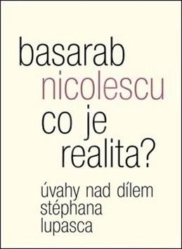 Co je realita?: Úvahy nad dílem Stéphana Lupasca - Basarab Nicolescu