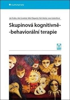 Skupinová kognitivně-behaviorální terapie - Ján Praško; Aleš Grambal; Miloš Šlepecký; Petr Možný; Jana Vyskočilová