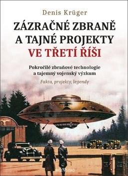 Zázračné zbraně a tajné projekty: Pokročilé zbraňové technologie a tajemný vojenský výzkum - Denis Krüger