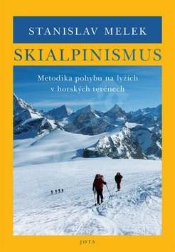 Skialpinismus: Metodika pohybu na lyžích v horských terénech - Stanislav Melek