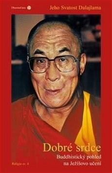 Dobré srdce: Buddhistický pohled na Ježíšovo učení - Dalajlama XIV. Jeho svatost