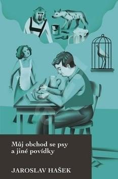 Můj obchod se psy a jiné povídky - Jaroslav Hašek