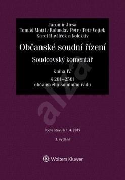Občanské soudní řízení Kniha IV: Soudcovský komentář § 201 až 250t o. s. ř.) - Jaromír Jirsa
