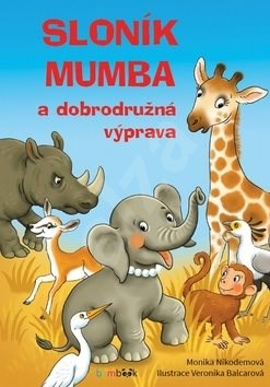 Sloník Mumba a dobrodružná výprava - Monika Nikodemová; Veronika Balcarová