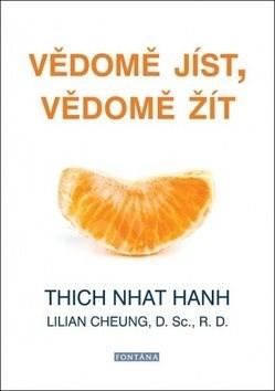 Vědomě jíst, vědomě žít: Jak upravit tělesnou hmotnost a zajistit trvalé zdraví - Thich Nhat Hanh; Lilian Cheung
