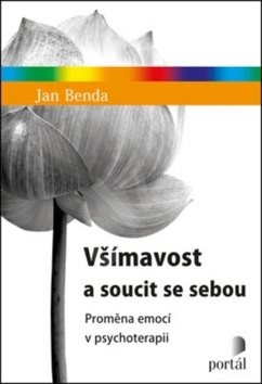 Všímavost a soucit se sebou: Proměna emocí v psychoterapii - Jan Benda