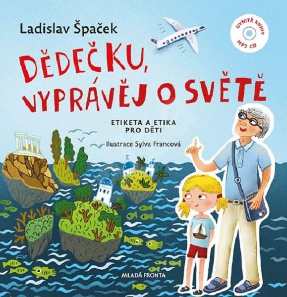 Dědečku, vyprávěj o světě: Etiketa a etika pro děti + CD - Ladislav Špaček