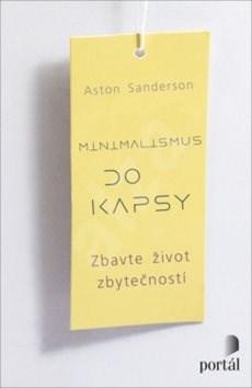 Minimalismus do kapsy: Zbavte život zbytečností - Aston Sanderson