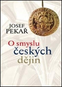 O smyslu českých dějin - Josef Pekař