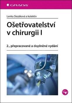 Ošetřovatelství v chirurgii I: 2., přepracované a doplněné vydání - Lenka Slezáková