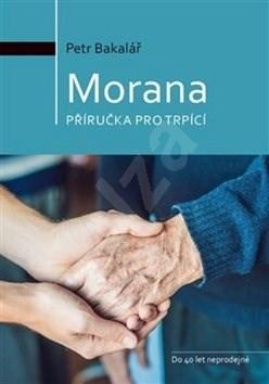 Morana: příručka pro trpící - Petr Bakalář