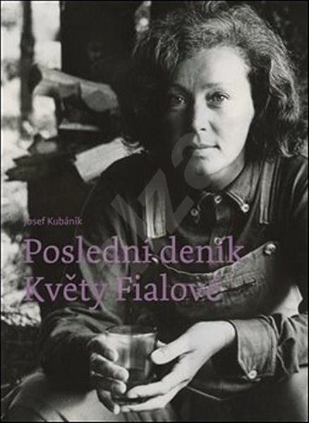 Poslední deník Květy Fialové - Josef Kubáník