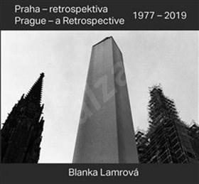 Praha - retrospektiva/Prague - a Retrospective 1977 - 2019 - Blanka Lamrová