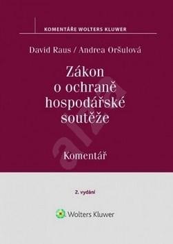 Zákon o ochraně hospodářské soutěže Komentář - Andrea Oršulová; David Raus