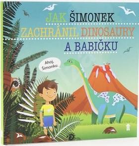 Jak Šimonek zachránil dinosaury a babičku - Šimon Matějů