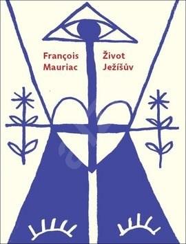 Život Ježíšův - Francois Mauriac