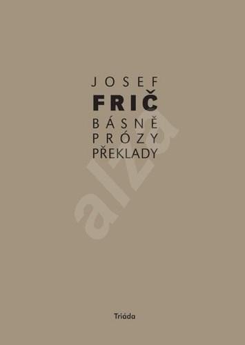 Básně, prózy, překlady - Josef Frič