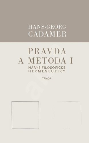 Pravda a metoda I: Nárys filosofické hermeneutiky - Hans-Georg Gadamer