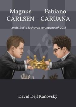 "Magnus Carlsen - Fabiano Caruana: aneb ""boj"" o šachovou korunu pro rok 2018 - David Kaňovský"