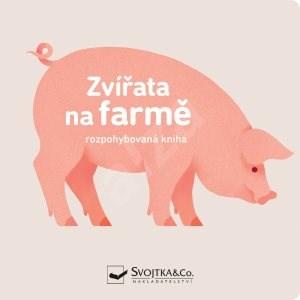 Zvířata na farmě Rozpohybovaná kniha -