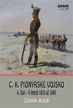 C.K. Pionýrské vojsko: 4. část – V letech 1816 až 1849 - Zdeněk Holub