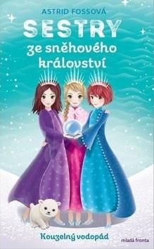 Sestry ze sněhového království Kouzelný vodopád: Sestry ze sněhového království - Astrid Fossová