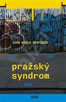 Pražský syndrom: Sindrome Praga - Juan Pablo Bertazza