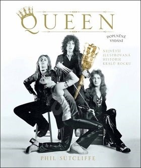 Queen: Největší ilustrovaná historie králů rocku - Phil Sutcliffe