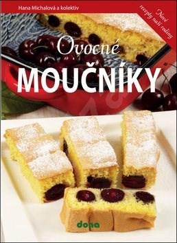 Ovocné moučníky: Nové recepty naší rodiny - Hana Michalová