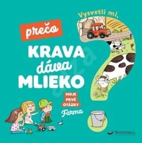 Vysvetli mi, prečo krava dáva mlieko?: Moje prvé otázky o farme - Joséphine Sauvage; Magali Clavelet