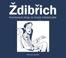 Ždibřich: Komiksové stripy ze života intelektuála - Richard Skolek