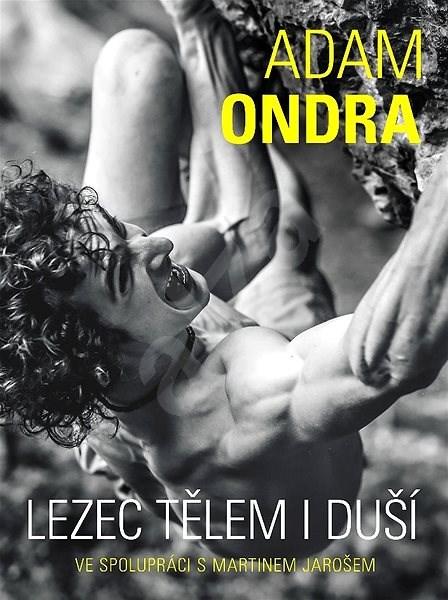 Adam Ondra: lezec tělem i duší - Martin Jaroš