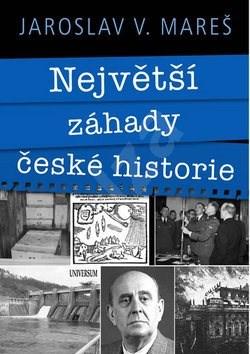Největší záhady české historie - Jaroslav Mareš
