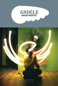 Andělé - Brane Mozetič