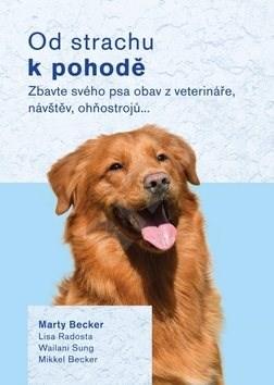 Od strachu k pohodě: Zbavte svého psa obav z veterináře, návštěv, ohňostrojů… - Marty Becker