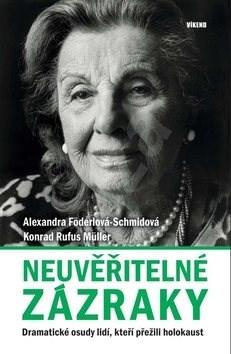 Neuvěřitelné zázraky: Dramatické osudy lidí, kteří přežili holokaust - Alexandra Föderlová-Schmidová; Konrad Rufus Müller