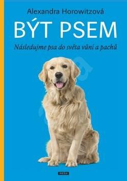 Být psem: Následujme psa do světa vůní a pachů - Alexandra Horowitzová