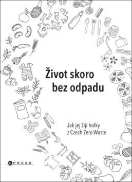 Život skoro bez odpadu: Jak jej žijí holky z Czech Zero Waste - Karasová Jana; Škrdlíková Helena; Michaela Gajdošová
