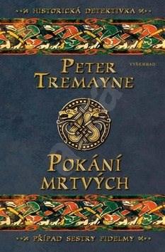 Pokání mrtvých: Případ sestry Fidelmy - Peter Tremayne