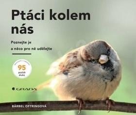 Ptáci kolem nás: Poznejte je a něco pro ně udělejte - Bärbel Oftringová