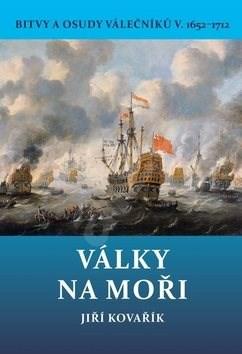 Války na moři 1652–1712: Bitvy a osudy válečníků V. - Jiří Kovařík