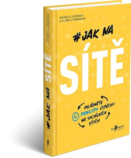 Jak na sítě: Ovládněte 4 principy úspěchu na sociálních sítích - Eliška Vyhnánková; Michelle Losekoot
