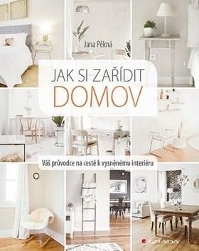 Jak si zařídit domov: Váš průvodce na cestě k vysněnému interiéru - Jana Pěkná