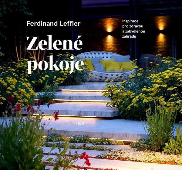 Zelené pokoje: Inspirace pro zdravou a zabydlenou zahradu - Ferdinand Leffler