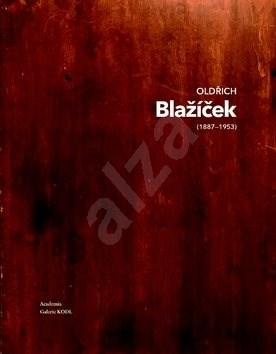 Oldřich Blažíček (1887-1953) 1/2: Osahuje 2 svazky - Naděžda Blažíčková Horová; Eliška Havlová