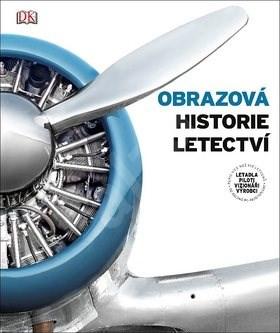 Obrazová historie letectví: Letadla, piloti, vizionáři, výrobci -