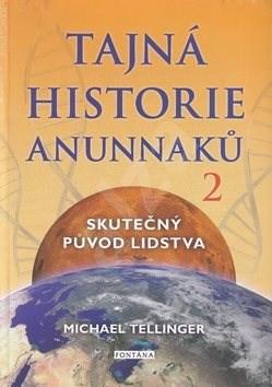 Tajná historie Anunnaků 2: Skutečný původ lidstva - Michael Tellinger