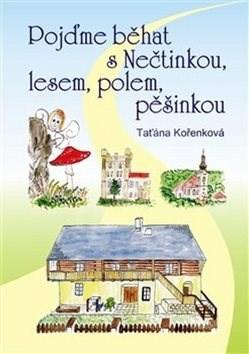 Pojďme běhat s Nečtinkou, lesem, polem, pěšinkou - Taťána Kořenková
