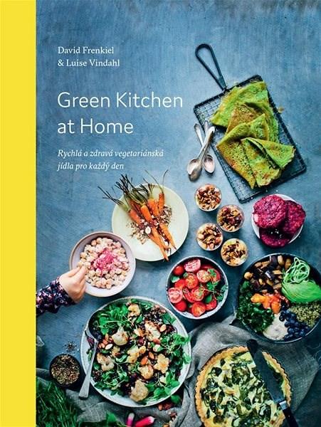 Green Kitchen At Home: Rychlé a zdravé recepty pro každý den - David Frenkiel; Luise Vindahl